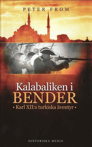 bokomslag Kalabaliken i Bender : Karl XII:s turkiska äventyr