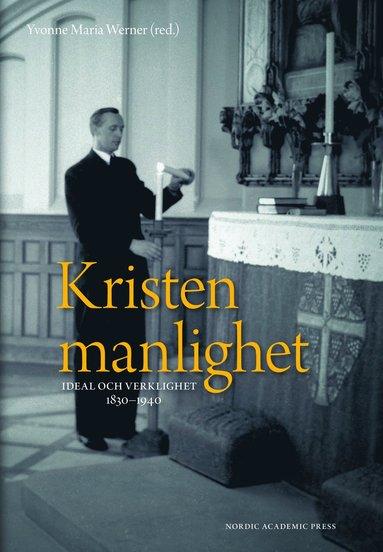 bokomslag Kristen manlighet : ideal och verklighet 1830-1940