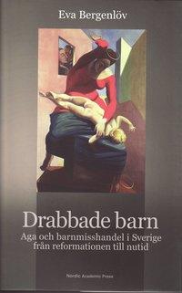 bokomslag Drabbade barn : aga och barnmisshandel i Sverige från reformationen till nutid