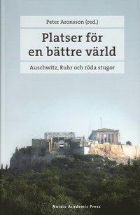 bokomslag Platser för en bättre värld : Auschwitz, Ruhr och röda stugor