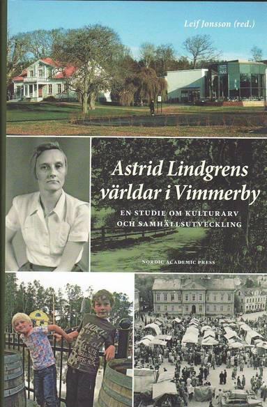 bokomslag Astrid Lindgrens världar i Vimmerby : en studie om kulturarv och samhällsutveckling