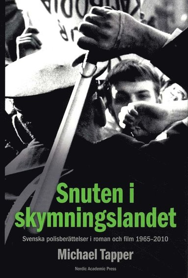 bokomslag Snuten i skymningslandet : svenska polisberättelser i roman och film 1965-2010