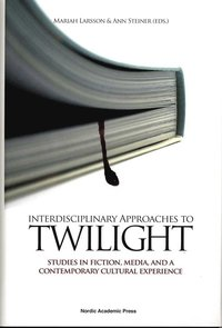 bokomslag Interdisciplinary approaches to Twilight : studies in fiction, media and a contemporary cultural experience