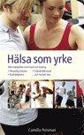 bokomslag Hälsa som yrke: alla trendyrken inom kost och träning : personlig tränare, kostrådgivare, friskvårdskonsulent -och mycket mer