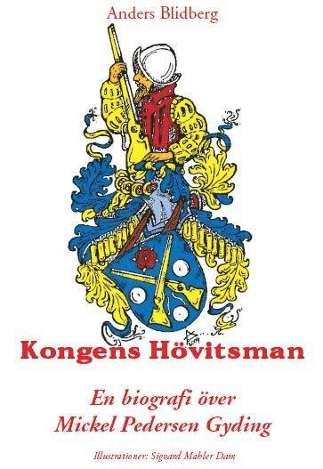 bokomslag Kongens Hövitsman : en biografi över Mickel Pedersen Gyding