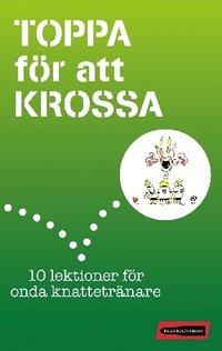 bokomslag Toppa för att krossa : 10 lektioner för onda knattetränare