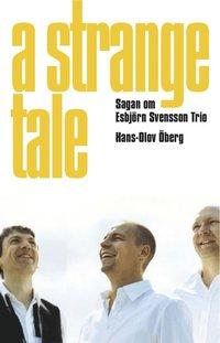 bokomslag A strange tale : sagan om Esbjörn Svensson Trio