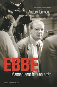 bokomslag Ebbe - mannen som blev en affär - Historien om Ebbe Carls