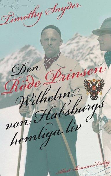 bokomslag Den röde prinsen : Wilhelm von Habsburgs hemliga liv