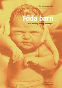 bokomslag Föda barn : från naturligt till högteknologiskt