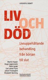 bokomslag Liv och död : livsuppehållande behandling från början till slut