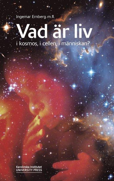 bokomslag Vad är liv i kosmos, i cellen, i människan?