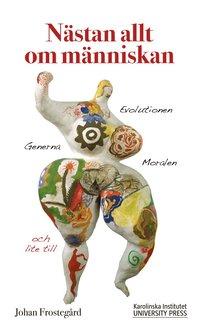 Nästan allt om människan : Evolutionen, generna, moralen och lite till