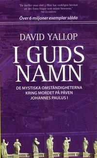bokomslag I Guds namn : de mystiska omständigheterna kring mordet på påven Johannes Paulus I