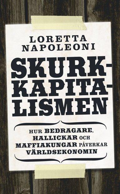 bokomslag Skurkkapitalismen : hur bedragare, hallickar och maffiakungar påverkar värlsekonomin