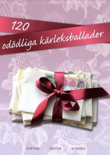 bokomslag 120 odödliga kärleksballader