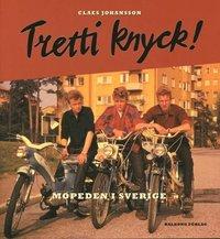 bokomslag Tretti knyck! : mopeden i Sverige