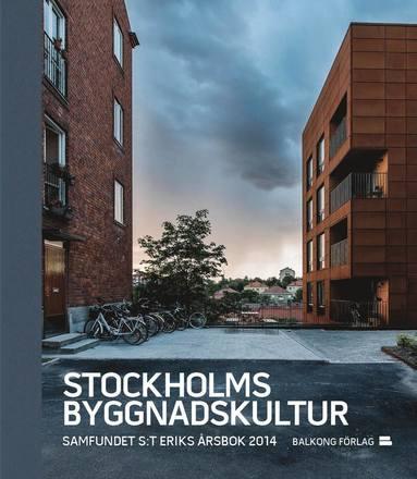 bokomslag Stockholms byggnadskultur : samfundet S:t Eriks årsbok 2014