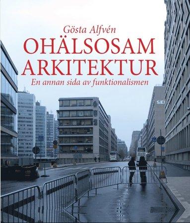 bokomslag Ohälsosam Arkitektur : en annan sida av funktionalismen