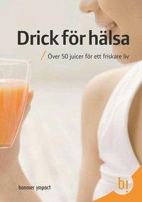 bokomslag Drick för hälsa : över 50 juicer för ett friskare liv