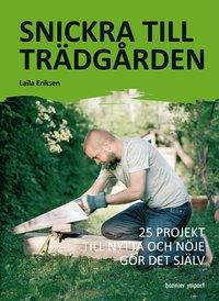 bokomslag Snickra till trädgården : 25 projekt till nytta och nöje gör det själv