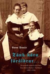 Tänk kära föräldrar : en svensk tonårsflickas brev från klosterskolan i Tyskland 1887-1889 1