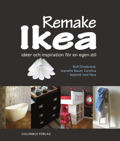 bokomslag Remake Ikea : idéer och inspiration för en egen stil