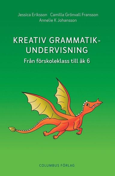 bokomslag Kreativ grammatikundervisning : från förskoleklass till åk 6