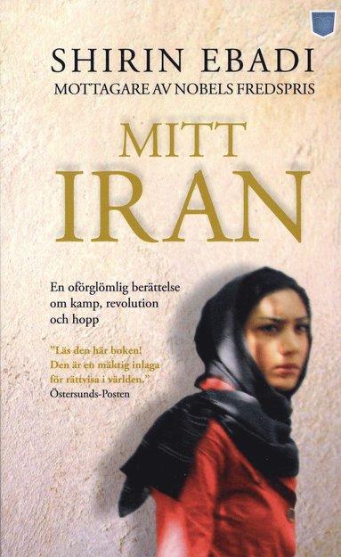bokomslag Mitt Iran : en berättelse om kamp, revolution och hopp