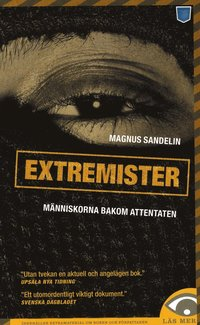 Extremister : en berättelse om politiska våldsverkare i Sverige