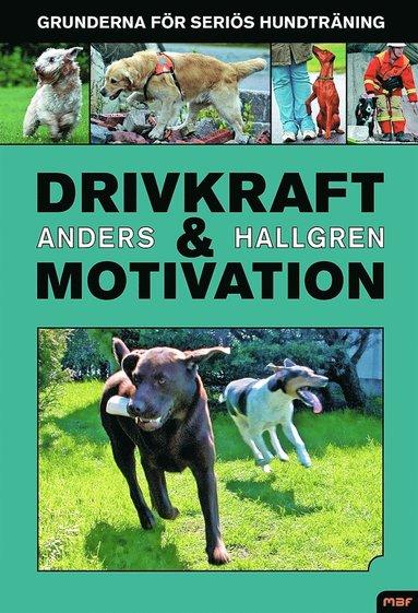 bokomslag Drivkraft och motivation : grunderna för seriös hundträning