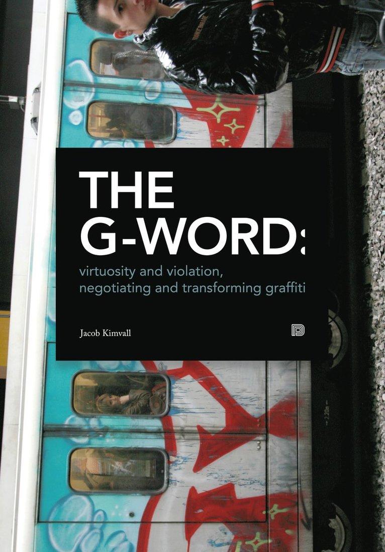 The G-word : virtuosity and violation, negotiating and transforming graffiti 1