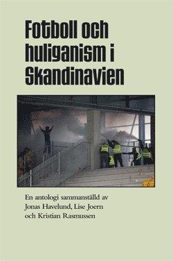 bokomslag Fotboll och huliganism i Skandinavien