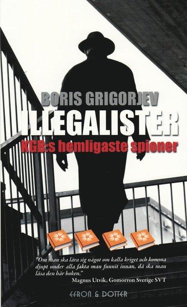 bokomslag Illegalister : KGB:s hemligaste spioner