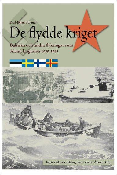 bokomslag De flydde kriget : baltiska och andra flyktingar runt Åland krigsåren 1939-1