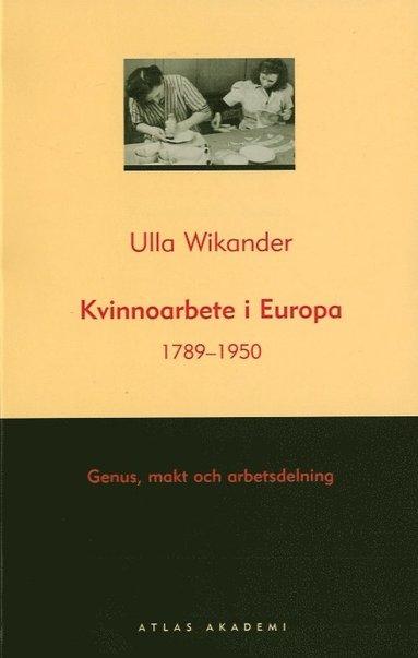 bokomslag Kvinnoarbete i Europa 1789-1950 - Genus, makt och arbetsdelning