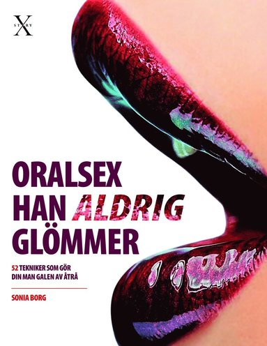 bokomslag Oralsex han aldrig glömmer: 52 tekniker som gör din man galen av åtrå