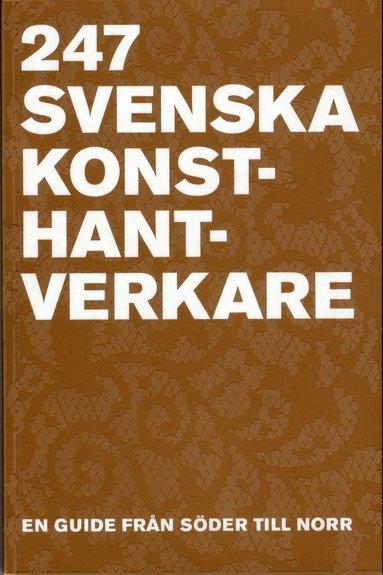 bokomslag 247 Svenska Konsthantverkare : en guide från Söder till Norr