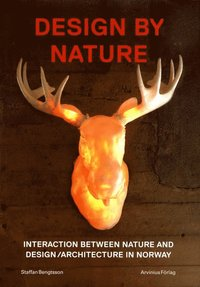 bokomslag Design by Nature.: interaction between nature and design/architecture in Norway
