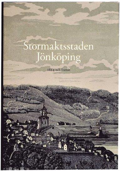 bokomslag Stormaktsstaden Jönköping : 1614 och framåt