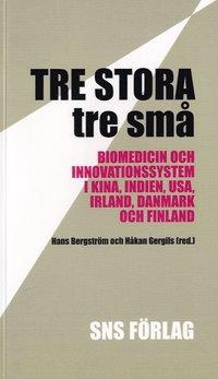 bokomslag Tre stora, tre små : biomedicin och innovationssystem i Kina, Indien, USA, Irland, Danmark och Finland