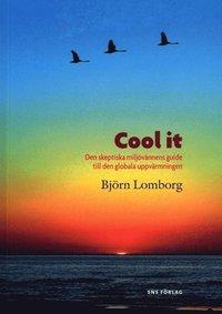 bokomslag Cool it : den skeptiska miljövännens guide till den globala uppvärmningen