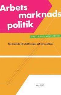 bokomslag Arbetsmarknadspolitik : förändrade förutsättningar och nya aktörer