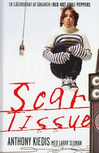 bokomslag Scar Tissue : en självbiografi av sångaren i Red Hot Chili Peppers