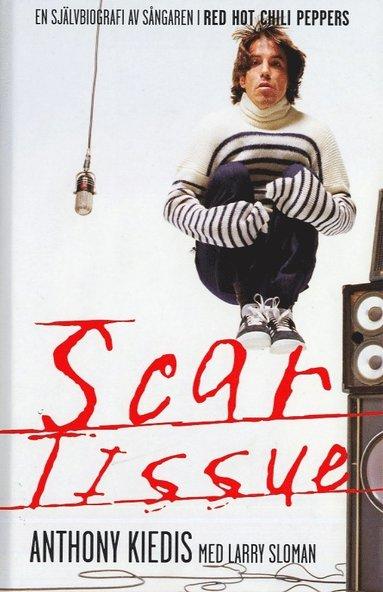 bokomslag Scar Tissue : en självbiografi av sångaren i Red Hot Chili Peppers