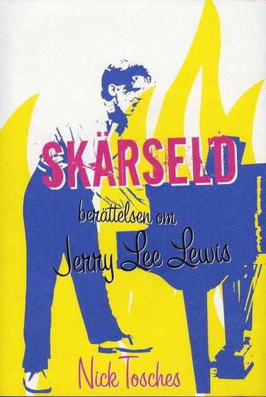 bokomslag Skärseld : berättelsen om Jerry Lee Lewis