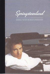 bokomslag Springsteenland : svenska texter om Bruce Springsteen