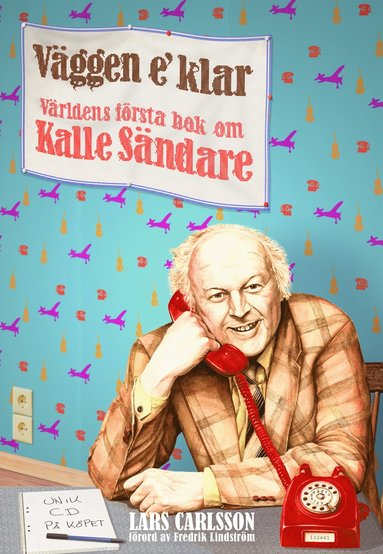 bokomslag Väggen e' klar : världens första bok om Kalle Sändare