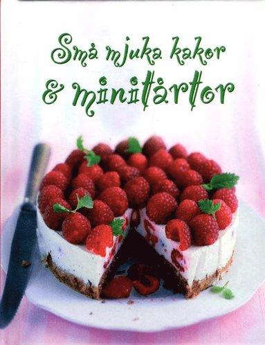 bokomslag Små mjuka kakor & minitårtor