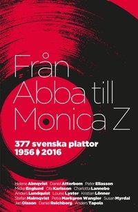 bokomslag Från Abba till Monica Z : 377 svenska plattor 1956-2016